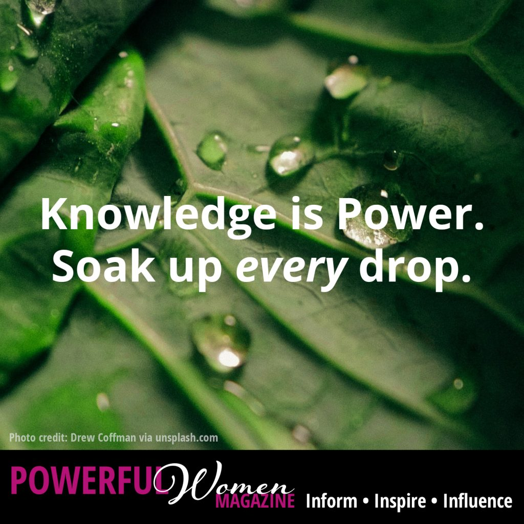 Knowledge is Power. Soak up every drop.