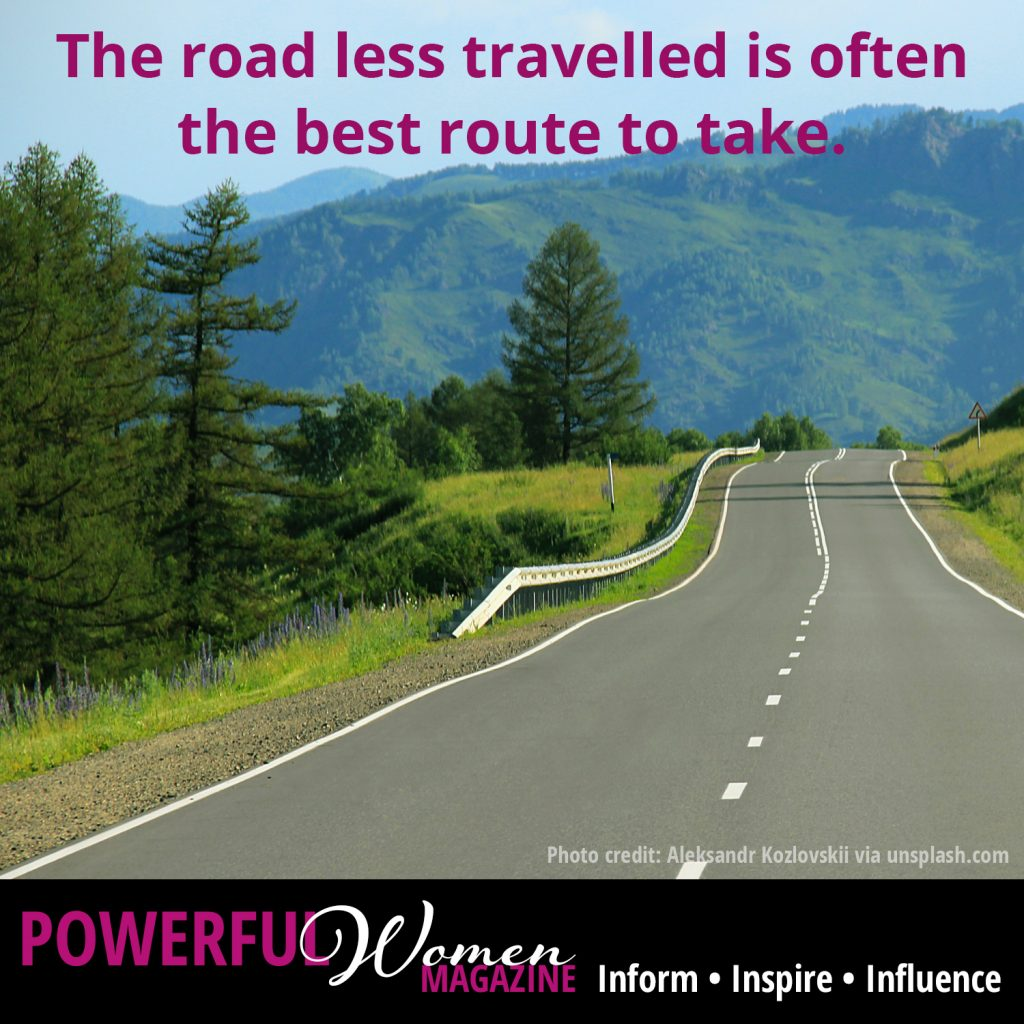The road less travelled is often the best route to take.