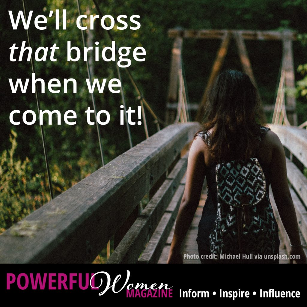 We'll cross that bridge when we come to it!