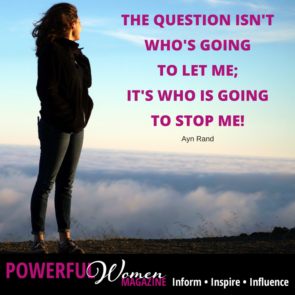 The question isn't who is going to let me; it's who is going to stop me. ~ Ayn Rand